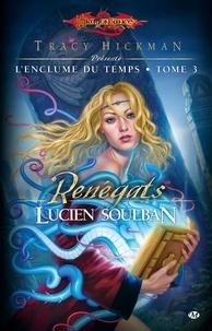 Lucien Soulban - L'enclume du temps Tome 3 : Les Renégats.