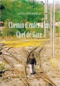 Lucien Spigarelli - Chemin d'enfer d'un chef de ga.