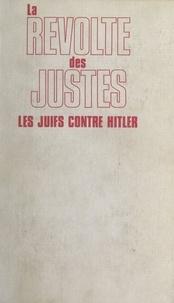 Lucien Steinberg et Constantin Melnik - La révolte des Justes : les Juifs contre Hitler, 1933-1945.
