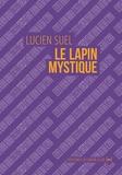 Lucien Suel - Le lapin mystique - Roman circulaire.