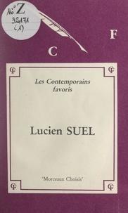 Lucien Suel et Michel Champendal - Lucien Suel - Morceaux choisis ; édition commentée avec notes, notices bio-bibliographiques, jugements, exercices, et une introduction.
