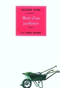 Lucien Suel - Mort d'un jardinier.