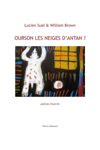 Lucien Suel et William Brown - Ourson les neiges d'antan ? - Poèmes illustrés.
