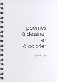 Lucien Suel - Poèmes à dessiner et à colorier.