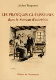 Lucien Taupenot - Les pratiques guérisseuses dans le Morvan d'autrefois.