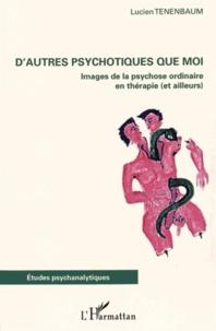 Dautres psychotiques que moi - Images de la psychose ordinaire en thérapie (et ailleurs).pdf