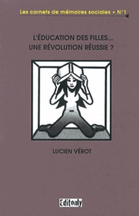 Lucien Vérot - L'éducation des filles, une révolution réussie ?.