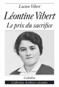 Lucien Vibert - Léontine Vibert - Le prix du sacrifice.