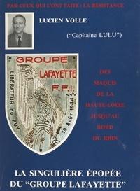 """Lucien Volle (Capitaine Lulu) et E. Andrieux - Par ceux qui l'ont faite, la Résistance : des maquis de la Haute-Loire jusqu'au bord du Rhin : la singulière épopée du """"Groupe Lafayette""""."""