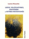 Lucien Wasselin - Lieux, villégiatures, souvenirs & autres instantanés.