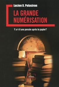 Lucien-X Polastron - La Grande Numérisation - Y a-t-il une pensée après le papier ?.
