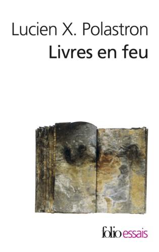 Livres en feu. Histoire de la destruction sans fin des bibliothèques  édition revue et augmentée