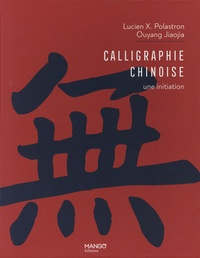 Lucien Xavier Polastron et Jiaojia Ouyang - Calligraphie chinoise - Une initiation.
