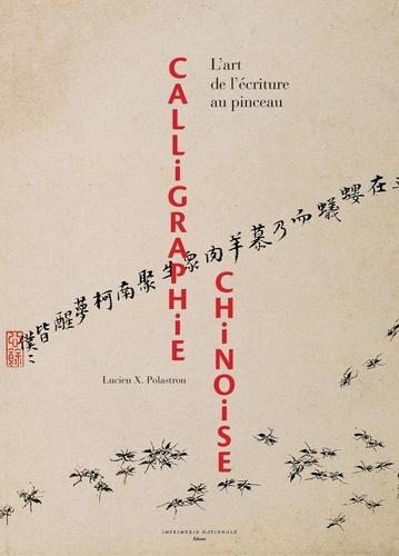 Calligraphie chinoise. L'art de l'écriture au pinceau