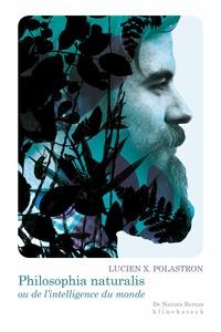 Lucien Xavier Polastron - Philosophia naturalis ou de l'intelligence du monde.