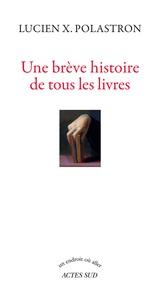 Lucien Xavier Polastron - Une brêve histoire de tous les livres.