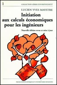 Lucien-Yves Maystre - Initiation au calculs économiques pour les ingénieurs - Illustrée par des exemples du génie de l'environnement.