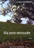 Lucienne Boulesteix - Ma terre retrouvée.