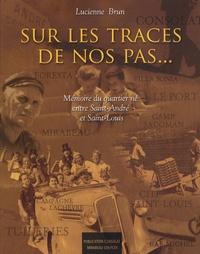 Lucienne Brun - Sur les traces de nos pas - Mémoire du quartier né entre Saint-André et Saint-Louis.