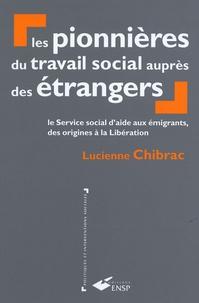 Lucienne Chibrac - Les pionnières du travail social auprès des étrangers - Le service social d'aide aux émigrants, des origines à la Libération.