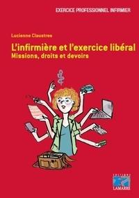 Lucienne Claustres - L'infirmière et l'exercice libéral - Missions, droits et devoirs.