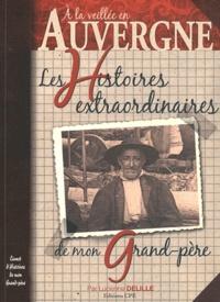Lucienne Delille - Auvergne - Les histoires Extraordinaires de mon grand-père.