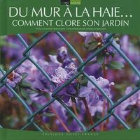 Lucienne Deschamps et Annick Maroussy - Du mur à la haie... - Comment clore son jardin.