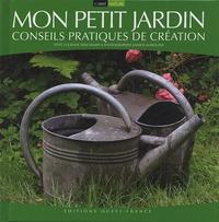 Lucienne Deschamps et Annick Maroussy - Mon petit jardin - Conseils pratiques de création.