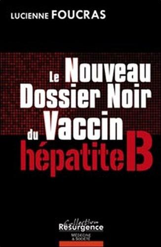 Lucienne Foucras - Le nouveau dossier noir du vaccin hépatite B.