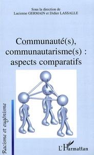 Lucienne Germain et Didier Lassalle - Communauté(s), communautarisme(s) : aspects comparatifs.