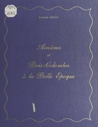 Lucienne Jouan et  Collectif - Asnières et Bois-Colombes à la Belle-Époque.