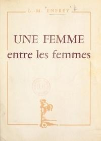 Lucienne-Marie Enfrey - Une femme entre les femmes.