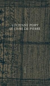Lucienne Peiry - Le livre de pierre.