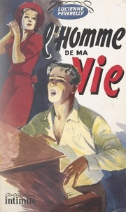 Lucienne Peverelly - L'homme de ma vie.