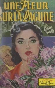 Lucienne Peverelly - Une fleur sur la lagune.