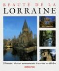 Lucienne Romé - BEAUTE DE LA LORRAINE. - Histoire, sites et monuments à travers les siècles.