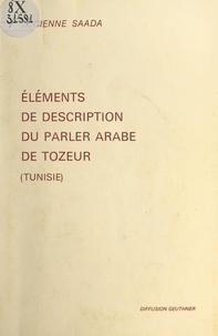 Lucienne Saada - Éléments de description du parler arabe de Tozeur (Tunisie) - Phonologie, morphologie, syntaxe.