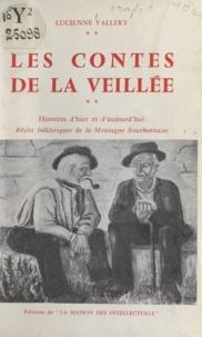 Lucienne Vallery et Paul Benoit - Les contes de la veillée - Histoires d'hier et d'aujourd'hui, récits folkloriques de la montagne bourbonnaise.