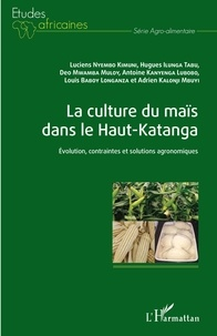 Luciens Nyembo Kimuni et Hugues Ilunga Tabu - La culture du maïs dans le Haut-Katanga - Evolution, contraintes et solutions agronomiques.