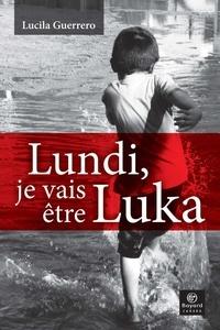 Lucila Guerrero - Lundi, je vais être Luka.