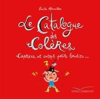 Lucile Ahrweiller - Le catalogue des colères - Caprices et autres petits boudins....