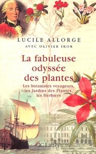 Lucile Allorge - La fabuleuse odyssée des plantes - Les botanistes voyageurs, les Jardins des plantes, les Herbiers.