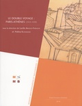 Lucile Arnoux-Farnoux et Polina Kosmadaki - Le double voyage : Paris-Athènes (1919-1939).