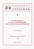 Lucile Barberon - ARCHIBAB (Archives babyloniennes XXe-XVIIe siècles avant J-C) - Volume 1, Les religieuses et le culte de Marduk dans le royaume de Babylone.