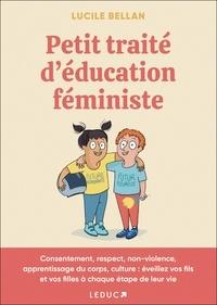 Lucile Bellan - Petit traité d'éducation féministe - Consentement, respect, non-violence, apprentissage du corps, culture : éveillez vos fils et vos filles à chaque étape de leur vie.