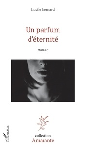 Lucile Bernard - Un parfum d'éternité.