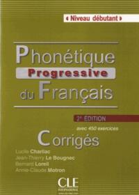 Lucile Charliac et Jean-Thierry Le Bougnec - Phonétique progressive du français Niveau débutant - Corrigés.