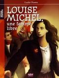 Lucile Chastre - Louise Michel - Une femme libre.