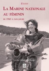 Lucile Clémens-Morisset - La Marine nationale au féminin - De 1943 à nos jours.