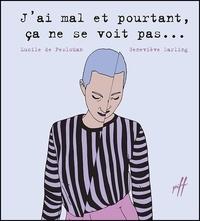 Lucile de Pesloüan et Geneviève Darling - J'ai mal et pourtant ça ne se voit pas....
